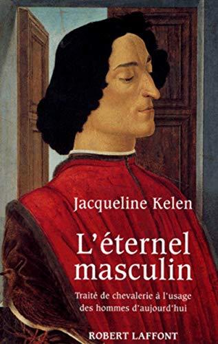 L'eternel masculin: Traite de chevalerie a l'usage des hommes d'aujourd'hui (...