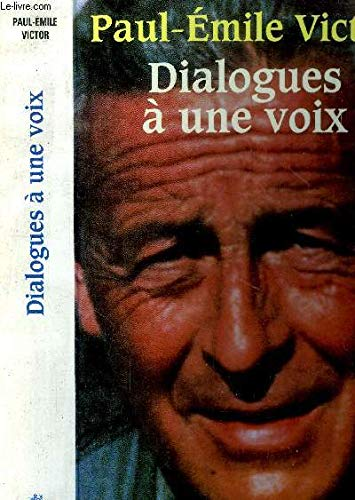Dialogues aÌ  une voix (French Edition): Paul-Emile Victor