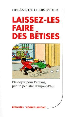 9782221079010: Laissez-les faire des bêtises: Plaidoyer pour l'enfant par un pédiatre d'aujourd'hui (Réponses) (French Edition)
