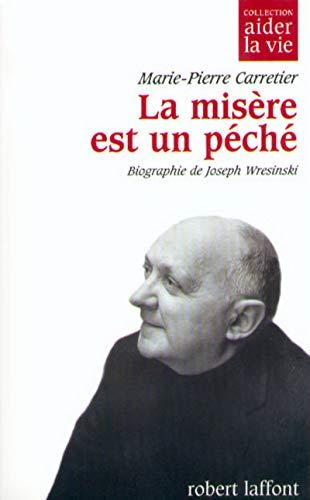 La misère est un péché. Biographie de Joseph Wresinski.: CARRETIER, ...