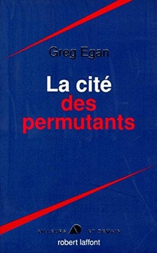La cité des permutants: Egan, Greg