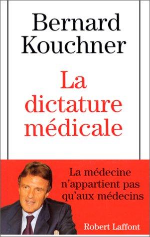 La dictature meÌ dicale: Entretiens avec Patrick Rambaud (French Edition): Bernard Kouchner