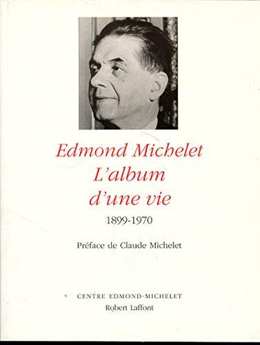Edmond Michelet, l'album d'une vie 1899-1970 (préface: Soutenet Laurent, Beynel