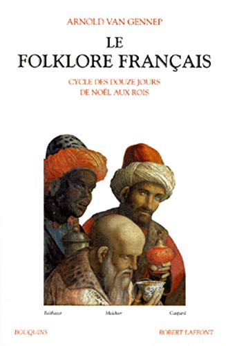 Le folklore français, tome 3 : Cycle des douze jours, de Noël aux Rois: Van Gennep, ...