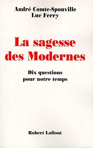 La sagesse des modernes: Dix questions pour notre temps (Essai) (French Edition): Comte-Sponville, ...