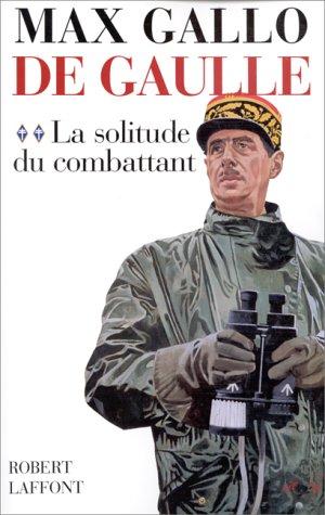9782221087992: De Gaulle, tome 2 : La solitude du combattant (1940-1946)