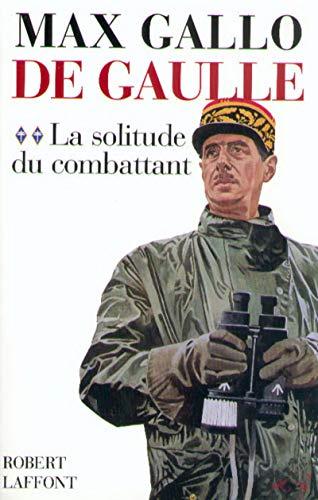 De Gaulle, tome 2 : La solitude du combattant (1940-1946): Max Gallo