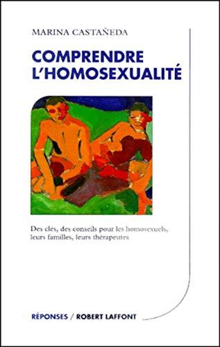 9782221089828: Comprendre l'homosexualité: Des clés, des conseils pour les homosexuels, leurs familles, leurs thérapeutes (Réponses) (French Edition)