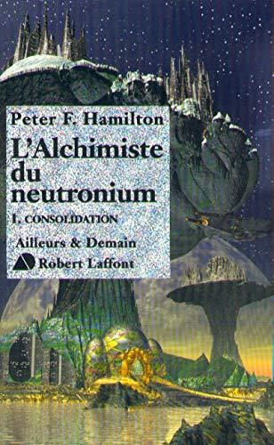"""""""l'alchimiste du neutronium t.1 ; consolidation"""" (2221089944) by Peter F. Hamilton"""