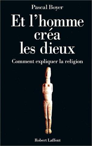 9782221090466: Et l'homme créa les dieux : Comment expliquer la religion