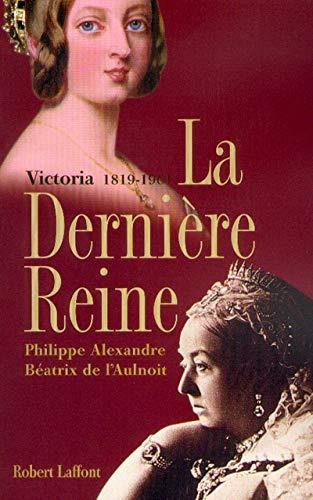 La derniere reine: Victoria, 1819-1901 (French Edition): Alexandre, Philippe