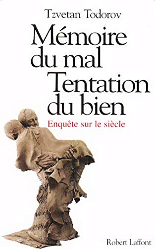 Memoire du Mal, Tentation du Bien: Enquete Sur Le Siecle (French Edition) (9782221090794) by Tzvetan Todorov