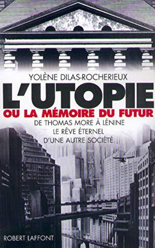 L'Utopie ou la mémoire du futur, De Thomas More à Lénine : Le Rêve ...