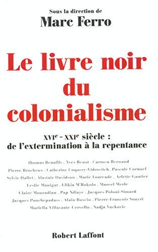 9782221092545: Le livre noir du colonialisme : XVIe - XXIe siècle, de l'extermination à la repentance