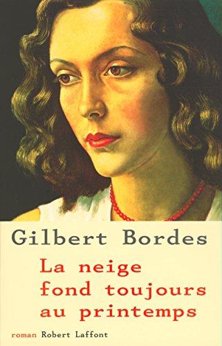 La neige fond toujours au printemps (French Edition): Gilbert Bordes