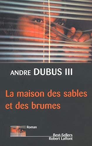 La maison des sables et des brumes (French Edition): André Dubus