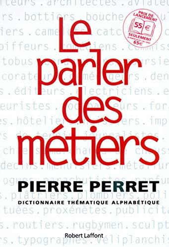 9782221096444: Le parler des m�tiers. Dictionnaire th�matique alphab�tique