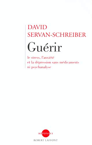 Guerir, Le Stress, l'Anxiete, La Depression Sans Medicament Ni Psychanalyse (French Edition): ...