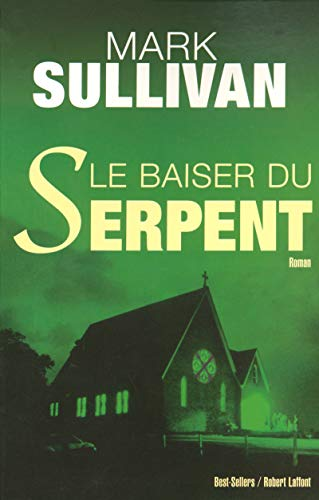 Le baiser du serpent (French Edition) (2221101022) by Mark SULLIVAN