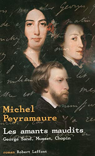 """les amants maudits ; george sand, musset, chopin"": Michel Peyramaure"
