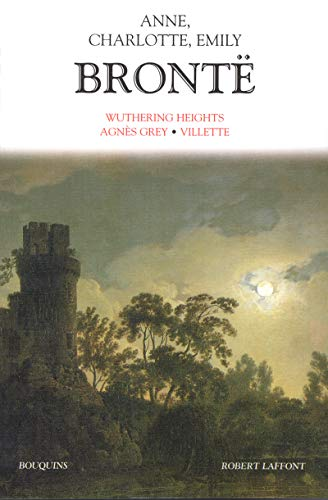 Wuthering Heights ; Agnès Grey ; Villette (French Edition): Anne Brontë