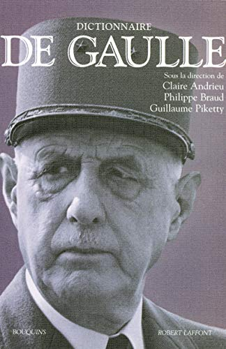 Dictionnaire de Gaulle: Claire Andrieu; Philippe Braud; Guillaume Piketty