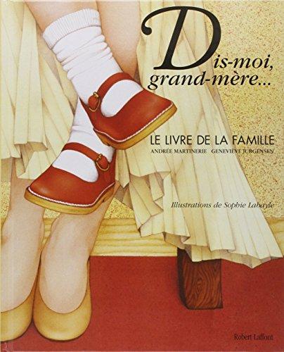 dis-moi, grand-mere ; le livre de la famille: Genevieve Jurgensen, Sophie Labayle Andree Martinerie
