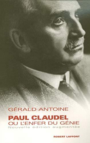 Paul Claudel ou l'Enfer du génie (French Edition): Gérald Antoine