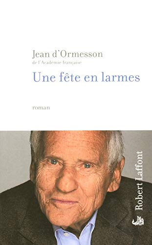 Une f?te en larmes: D'Ormesson Jean