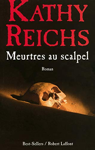 Meurtres au scalpel (French Edition): Kathy Reichs