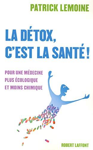 9782221107829: La détox, c'est la santé ! : Pour une médecine plus écologique et moins chimique
