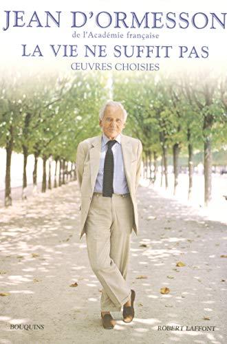 La vie ne suffit pas (French Edition): Jean d' Ormesson