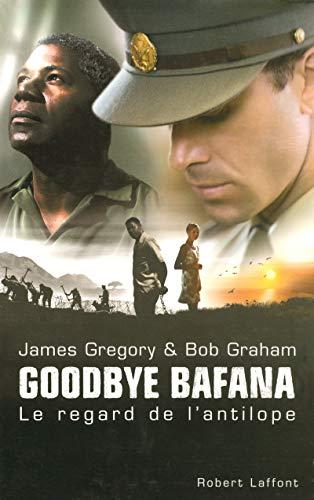 """goodbye bafana ; le regard de l'antilope"": James Gregory, Bob Graham"