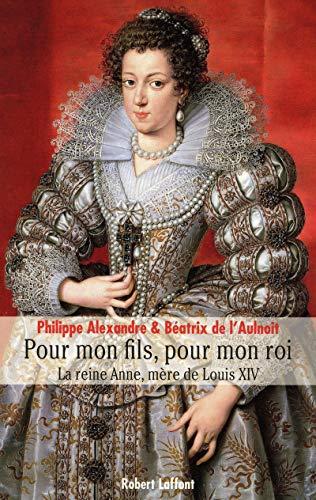 9782221109274: Pour Mon Fils, pour Mon Roi : La Reine Anne, m�re de Louis XIV