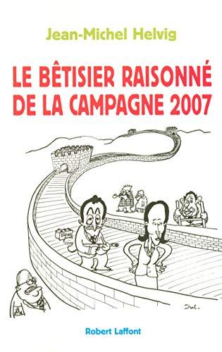 9782221109397: Le bêtisier raisonné de la campagne 2007 (French Edition)