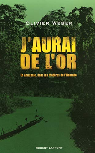 J'aurai de l'or (French Edition) (2221110099) by Olivier Weber