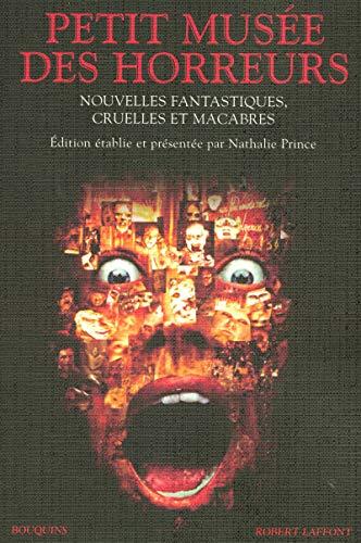 """""""le petit musée des horreurs ; nouvelles fantastiques, cruelles et macabres"""": ..."""