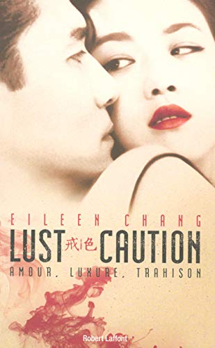 lust caution ; amour, luxure, trahison: Eileen Chang