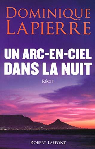 Un arc-en-ciel dans la nuit (French Edition): Dominique Lapierre