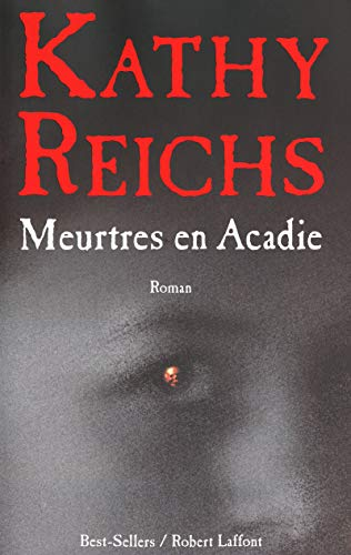 Meurtres en Acadie (French Edition): Kathy Reichs