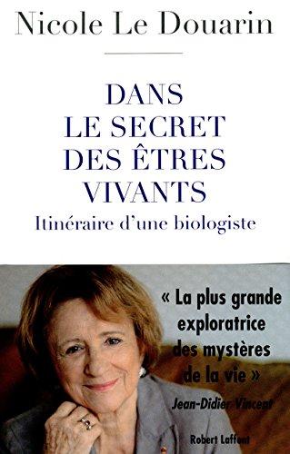 le secret des êtres vivants: Nicole Le Douarin