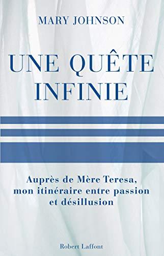 Une quête infinie : Auprès de Mère Teresa, mon itinÃ&...