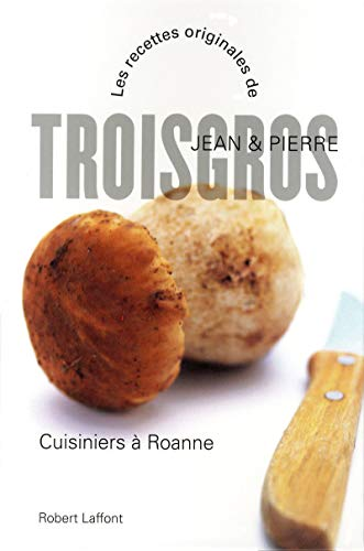 cuisiniers à Roanne ; les recettes originales: Troisgros, Jean;Troisgros, Pierre