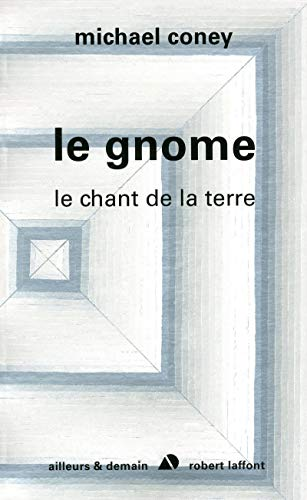 Chant de la Terre, Tome 4 : Le Gnome: CONEY, Michael
