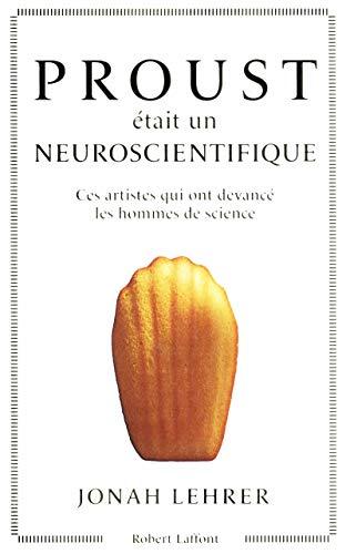 Proust était un neuroscientifique (French Edition): Jonah Lehrer