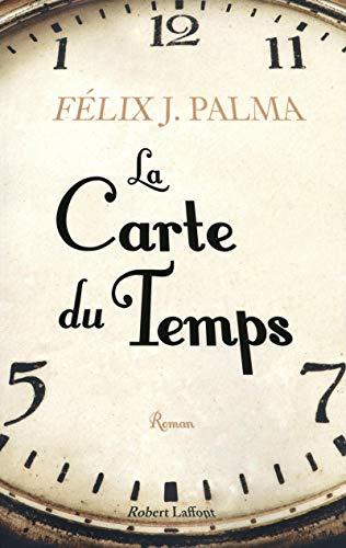La carte du temps (French Edition): Félix J Palma