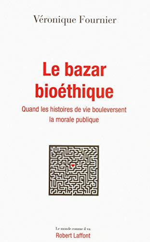 9782221115053: Le bazar bioéthique: Quand les histoires de vie bouleversent la morale publique