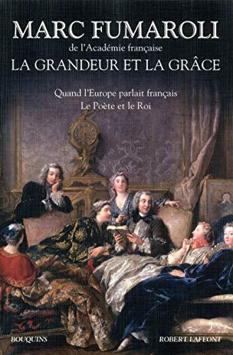 La grandeur et la grâce : Quand l'Europe parlait français ; Le poète et le...