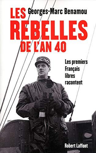 Les rebelles de {l'An} 40 : Les premiers Français libres racontent: G.-M. Benamou