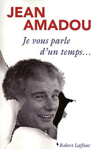 Je vous parle d'un temps: Jean AMADOU